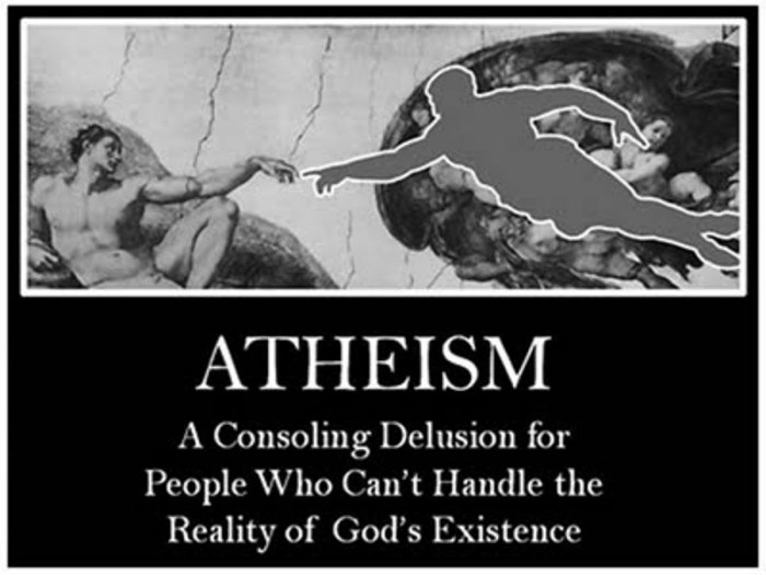 Atheism: a consoling delusion for people who can't handle the reality of God's existence.